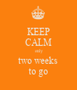 KEEP CALM only two weeks  to go - Personalised Tea Towel: Premium