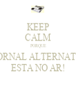 KEEP CALM PORQUE O JORNAL ALTERNATIVO ESTA NO AR! - Personalised Tea Towel: Premium