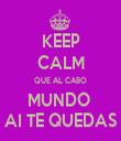 KEEP CALM QUE AL CABO MUNDO  AI TE QUEDAS - Personalised Tea Towel: Premium
