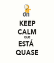 KEEP CALM QUE ESTÁ  QUASE - Personalised Tea Towel: Premium