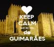 KEEP CALM que eu sou de GUIMARÃES - Personalised Tea Towel: Premium