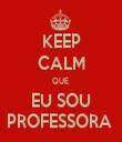 KEEP CALM QUE  EU SOU PROFESSORA  - Personalised Tea Towel: Premium