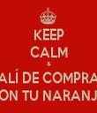 KEEP CALM & SALÍ DE COMPRAS CON TU NARANJA - Personalised Tea Towel: Premium