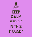 KEEP CALM SERIOUSLY IN THIS  HOUSE? - Personalised Tea Towel: Premium