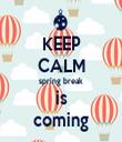 KEEP CALM spring break is coming - Personalised Tea Towel: Premium