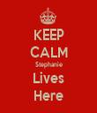 KEEP CALM Stephanie Lives Here - Personalised Tea Towel: Premium