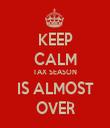 KEEP CALM TAX SEASON IS ALMOST OVER - Personalised Tea Towel: Premium