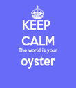 KEEP  CALM The world is your oyster  - Personalised Tea Towel: Premium