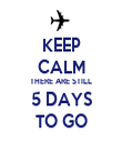 KEEP CALM THERE ARE STILL 5 DAYS TO GO - Personalised Tea Towel: Premium