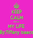 KEEP CALM this is  MY LIFE  By:Tiffany Isaacs - Personalised Tea Towel: Premium