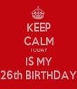 KEEP CALM TODAY IS MY 26th BIRTHDAY - Personalised Tea Towel: Premium