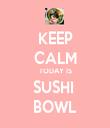 KEEP CALM TODAY IS SUSHI  BOWL - Personalised Tea Towel: Premium