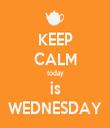 KEEP CALM today is WEDNESDAY - Personalised Tea Towel: Premium