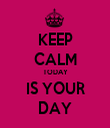 KEEP CALM TODAY IS YOUR DAY - Personalised Tea Towel: Premium