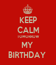 KEEP CALM TOMORROW MY  BIRTHDAY  - Personalised Tea Towel: Premium