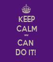 KEEP CALM we  CAN  DO IT!  - Personalised Tea Towel: Premium
