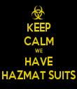 KEEP CALM WE HAVE HAZMAT SUITS - Personalised Tea Towel: Premium