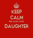 KEEP CALM WE LOVE OUR DAUGHTER  - Personalised Tea Towel: Premium