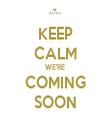 KEEP CALM WE'RE COMING SOON - Personalised Tea Towel: Premium