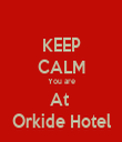 KEEP CALM You are At  Orkide Hotel - Personalised Tea Towel: Premium