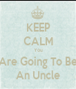 KEEP CALM You Are Going To Be An Uncle - Personalised Tea Towel: Premium