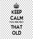 KEEP CALM YOU ARE NOT THAT OLD - Personalised Tea Towel: Premium
