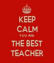 KEEP CALM YOU ARE  THE BEST TEACHER - Personalised Tea Towel: Premium