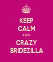 KEEP CALM YOU  CRAZY BRIDEZILLA - Personalised Tea Towel: Premium