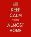 KEEP CALM YOU'RE ALMOST HOME - Personalised Tea Towel: Premium