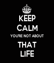 KEEP CALM YOU'RE NOT ABOUT THAT LIFE - Personalised Tea Towel: Premium