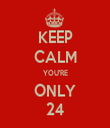 KEEP CALM YOU'RE ONLY 24 - Personalised Tea Towel: Premium