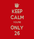 KEEP CALM YOU'RE ONLY 26 - Personalised Tea Towel: Premium