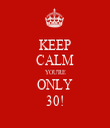 KEEP CALM YOU'RE ONLY 30! - Personalised Tea Towel: Premium