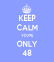 KEEP CALM YOU'RE ONLY 48 - Personalised Tea Towel: Premium