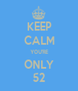 KEEP CALM YOU'RE ONLY 52 - Personalised Tea Towel: Premium