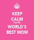 KEEP CALM YOU'RE WORLD'S BEST MOM - Personalised Tea Towel: Premium