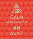 KEEP CALM YOU'RE GOING TO BE AN AUNT! - Personalised Tea Towel: Premium