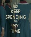 KEEP SPENDING ALL MY TIME - Personalised Tea Towel: Premium