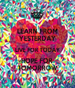 LEARN FROM YESTERDAY LIVE FOR TODAY HOPE FOR  TOMORROW - Personalised Tea Towel: Premium