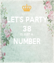 LET'S PARTY 38 IS JUST A  NUMBER  - Personalised Tea Towel: Premium