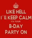 LIKE HELL I´ll KEEP CALM ITS YOUR  B-DAY PARTY ON - Personalised Tea Towel: Premium