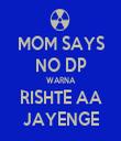 MOM SAYS NO DP WARNA RISHTE AA JAYENGE - Personalised Tea Towel: Premium