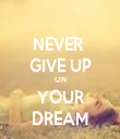 NEVER  GIVE UP ON YOUR DREAM - Personalised Tea Towel: Premium