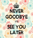 NEVER GOODBYE IT'S SEE YOU LATER - Personalised Tea Towel: Premium