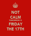 NOT CALM TOMORROW IS FRIDAY THE 17TH - Personalised Tea Towel: Premium