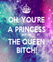 OH, YOU'RE A PRINCESS BUT I'M THE QUEEN BITCH! - Personalised Tea Towel: Premium