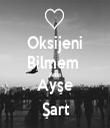Oksijeni Bilmem  Ama Ayşe Şart - Personalised Tea Towel: Premium