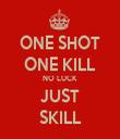 ONE SHOT ONE KILL NO LUCK JUST SKILL - Personalised Tea Towel: Premium