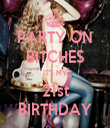 PARTY ON BITCHES IT'S MY 21st BIRTHDAY - Personalised Tea Towel: Premium