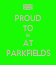 PROUD TO BE AT PARKFIELDS - Personalised Tea Towel: Premium